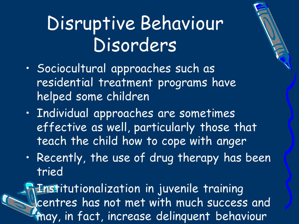 Disruptive Behaviour Disorders Because disruptive behaviour patterns become more locked in with age, treatments for conduct disorder are generally most effective with children younger than 13 Given the importance of family factors in this disorder, therapists often use family interventions