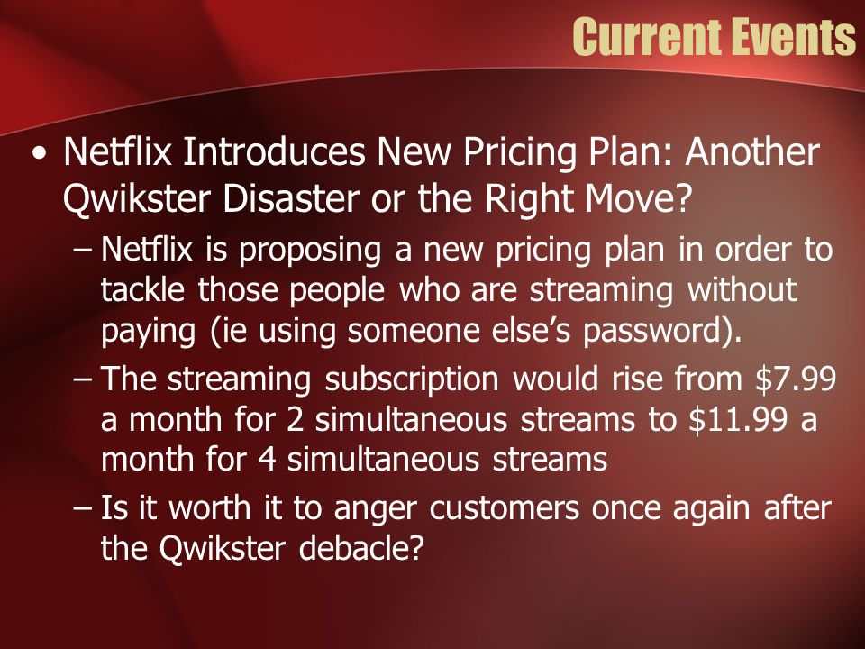 Current Events Netflix Introduces New Pricing Plan: Another Qwikster Disaster or the Right Move? –Netflix is proposing a new pricing plan in order to
