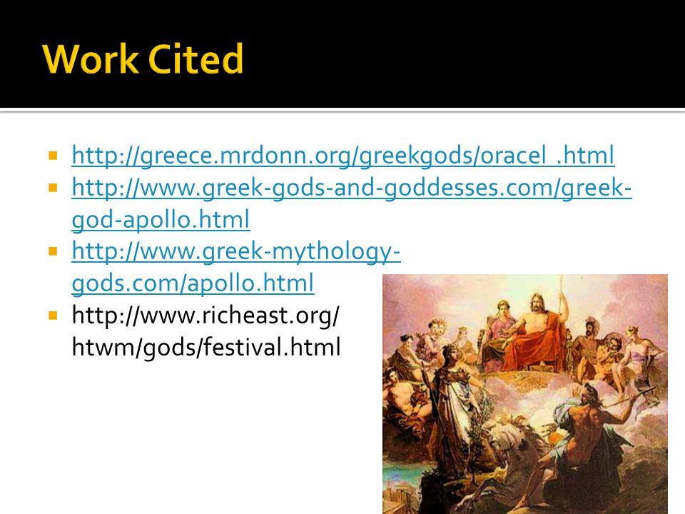  http://greece.mrdonn.org/greekgods/oracel.html http://greece.mrdonn.org/greekgods/oracel.html  http://www.greek-gods-and-goddesses.com/greek- god-apollo.html http://www.greek-gods-and-goddesses.com/greek- god-apollo.html  http://www.greek-mythology- gods.com/apollo.html http://www.greek-mythology- gods.com/apollo.html  http://www.richeast.org/ htwm/gods/festival.html