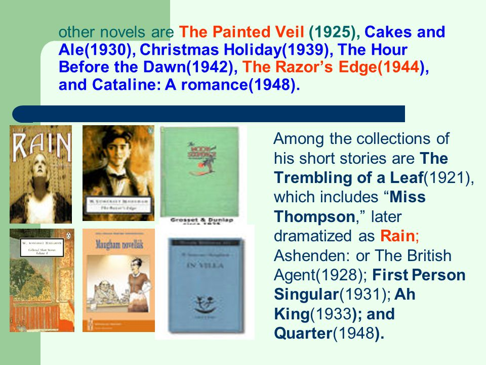 other novels are The Painted Veil (1925), Cakes and Ale(1930), Christmas Holiday(1939), The Hour Before the Dawn(1942), The Razor's Edge(1944), and Ca