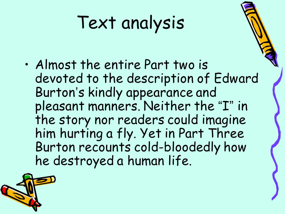 "Text analysis Almost the entire Part two is devoted to the description of Edward Burton ' s kindly appearance and pleasant manners. Neither the "" I """