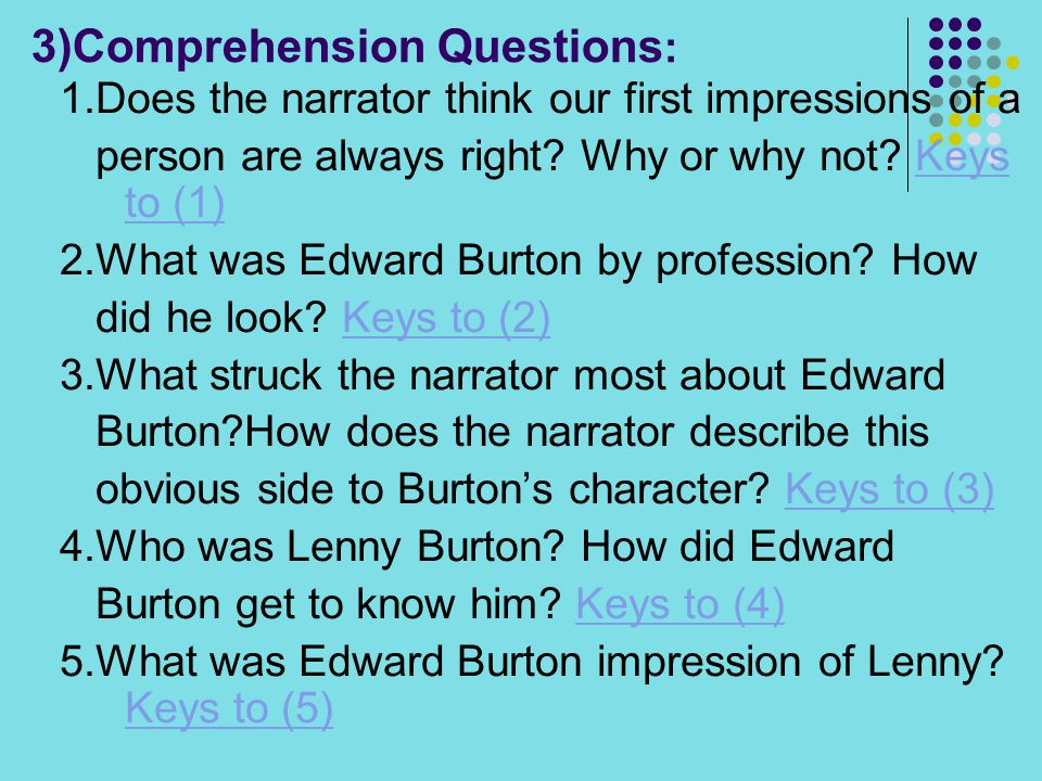 3)Comprehension Questions : 1.Does the narrator think our first impressions of a person are always right? Why or why not? Keys to (1)Keys to (1) 2.Wha
