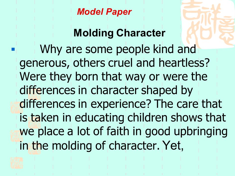 Model Paper Molding Character  Why are some people kind and generous, others cruel and heartless.