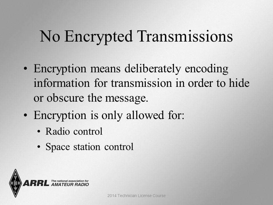No Encrypted Transmissions Encryption means deliberately encoding information for transmission in order to hide or obscure the message.