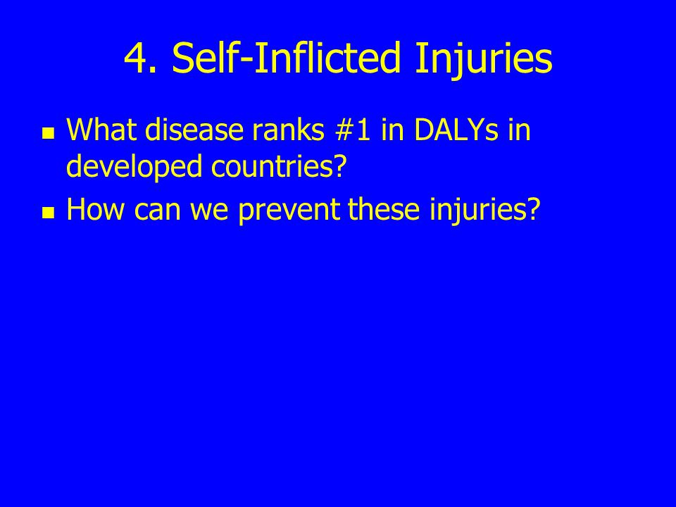 4.Self-Inflicted Injuries What disease ranks #1 in DALYs in developed countries.