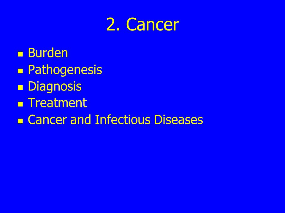 2. Cancer Burden Pathogenesis Diagnosis Treatment Cancer and Infectious Diseases