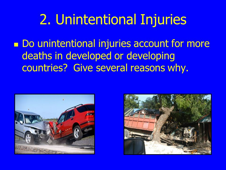 2. Unintentional Injuries Do unintentional injuries account for more deaths in developed or developing countries? Give several reasons why.