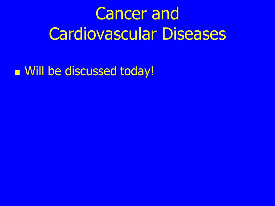 Cancer and Cardiovascular Diseases Will be discussed today!