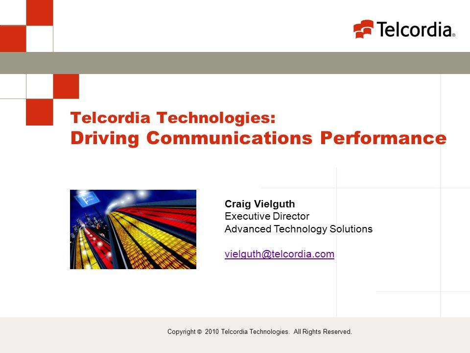 Telcordia Technologies: Driving Communications Performance Copyright © 2010 Telcordia Technologies.