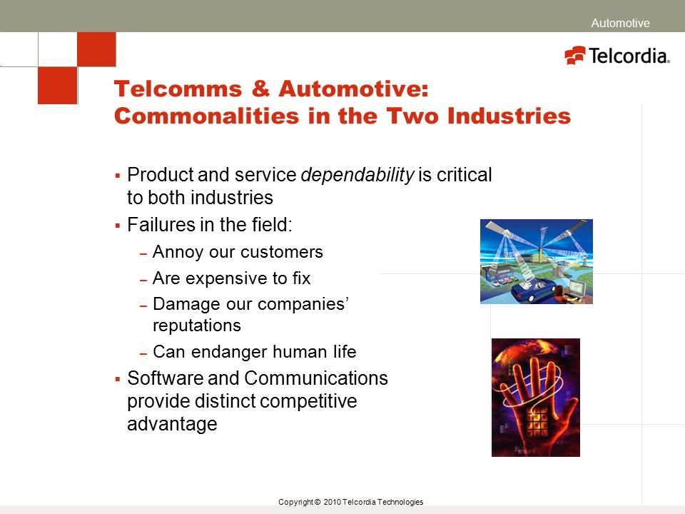 Copyright © 2010 Telcordia Technologies Telcomms & Automotive: Commonalities in the Two Industries  Product and service dependability is critical to