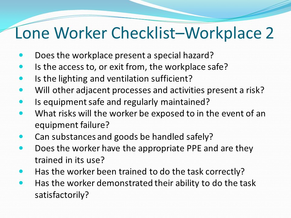 Lone Worker Checklist–Workplace 2 Does the workplace present a special hazard.