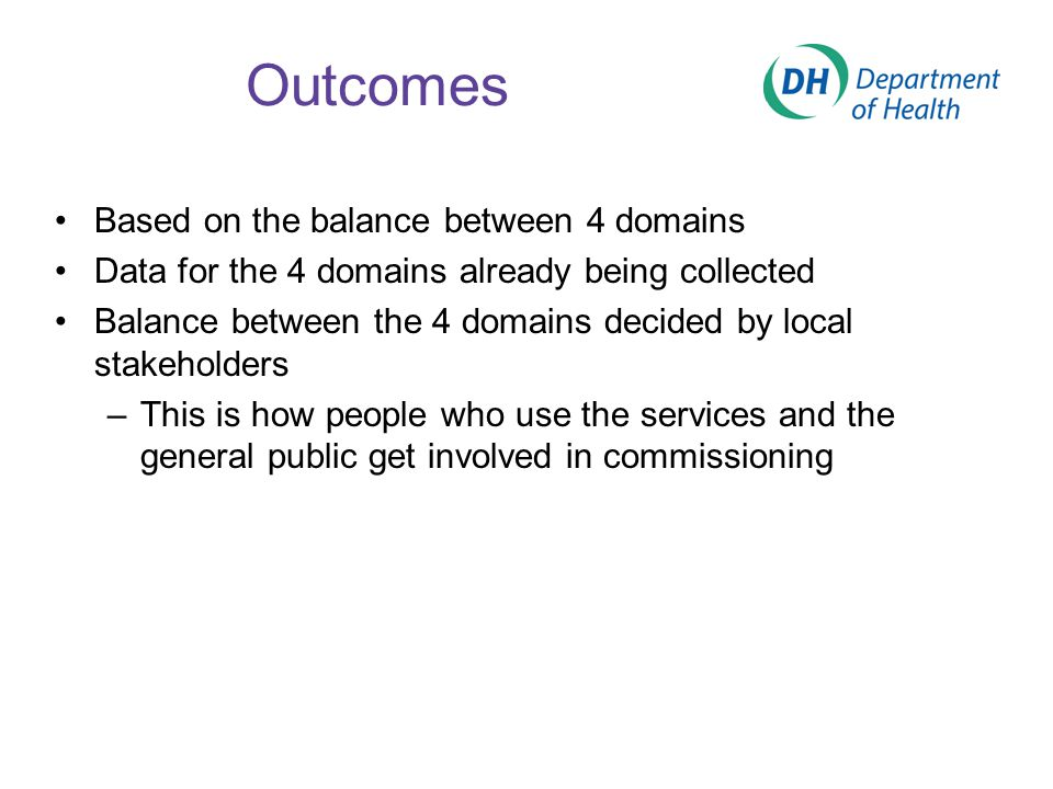 Outcomes Based on the balance between 4 domains Data for the 4 domains already being collected Balance between the 4 domains decided by local stakehol