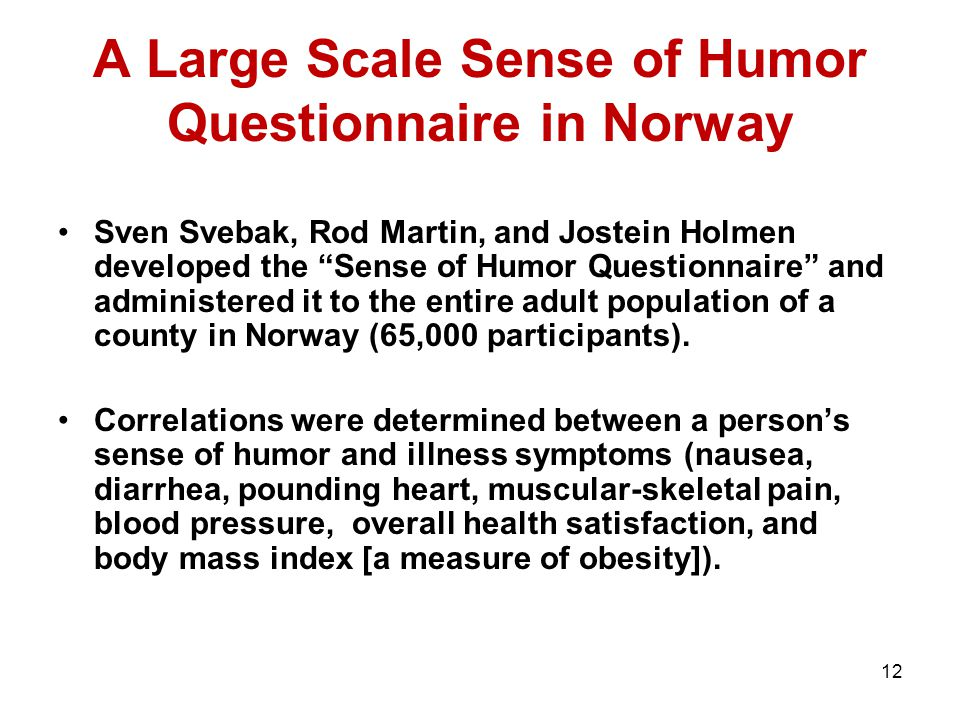 "12 A Large Scale Sense of Humor Questionnaire in Norway Sven Svebak, Rod Martin, and Jostein Holmen developed the ""Sense of Humor Questionnaire"" and a"