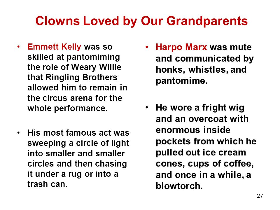 Clowns Loved by Our Grandparents Emmett Kelly was so skilled at pantomiming the role of Weary Willie that Ringling Brothers allowed him to remain in t