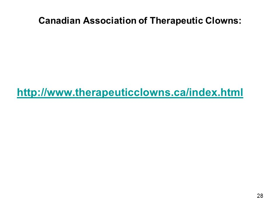 Canadian Association of Therapeutic Clowns: http://www.therapeuticclowns.ca/index.html 28