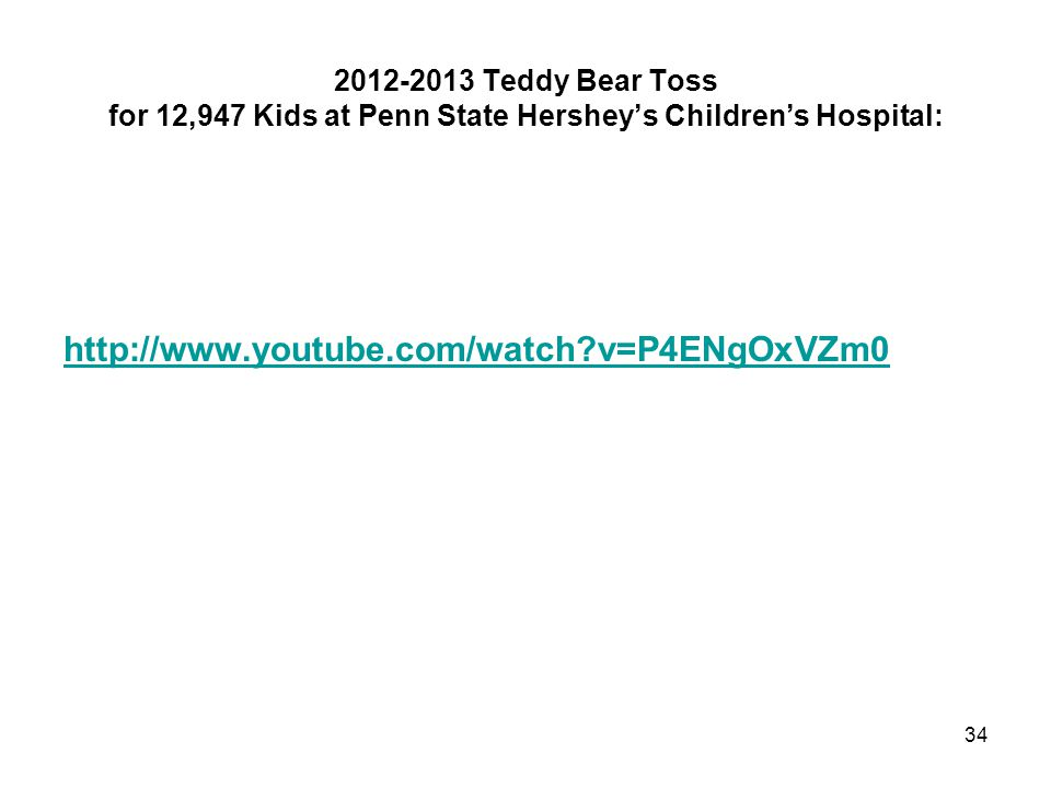 2012-2013 Teddy Bear Toss for 12,947 Kids at Penn State Hershey's Children's Hospital: http://www.youtube.com/watch?v=P4ENgOxVZm0 34