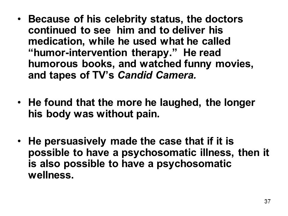 "37 Because of his celebrity status, the doctors continued to see him and to deliver his medication, while he used what he called ""humor-intervention t"