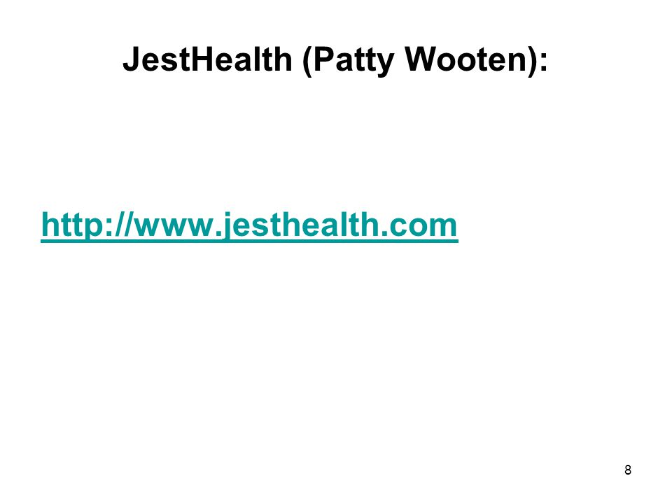JestHealth (Patty Wooten): http://www.jesthealth.com 8