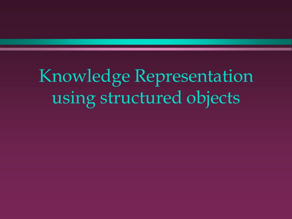 How frames are organised l In the higher levels of the frame hierarchy, typical knowledge about the class is stored.