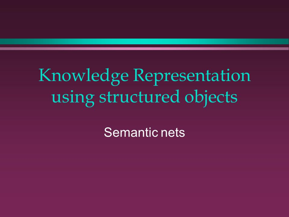 Knowledge Representation using structured objects The CYC project