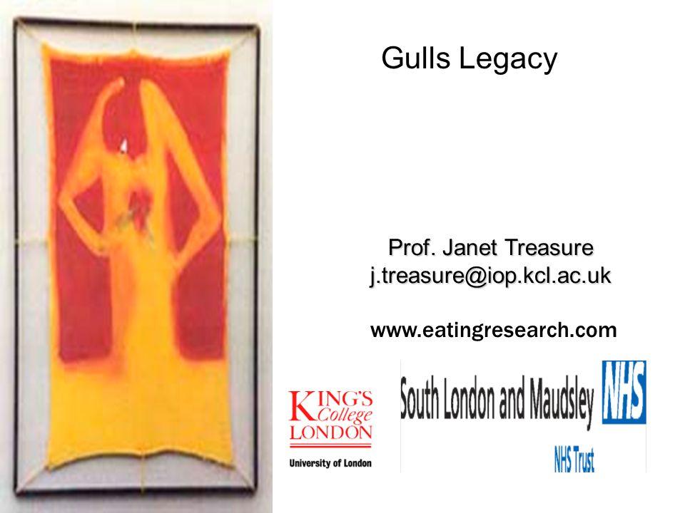 Prof. Janet Treasure j.treasure@iop.kcl.ac.uk www.eatingresearch.com Gulls Legacy