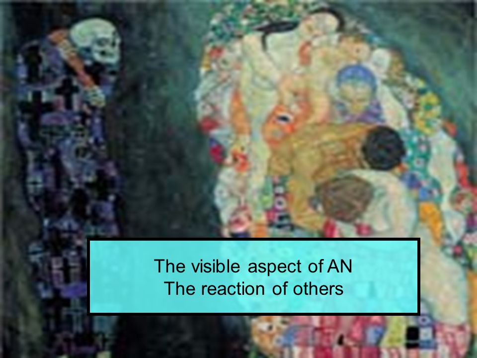 The visible aspect of AN The reaction of others