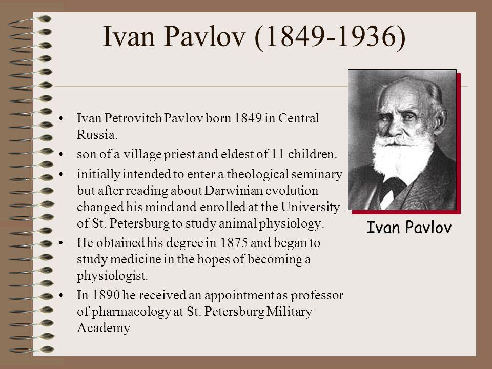 Ivan Pavlov (1849-1936) Ivan Petrovitch Pavlov born 1849 in Central Russia.