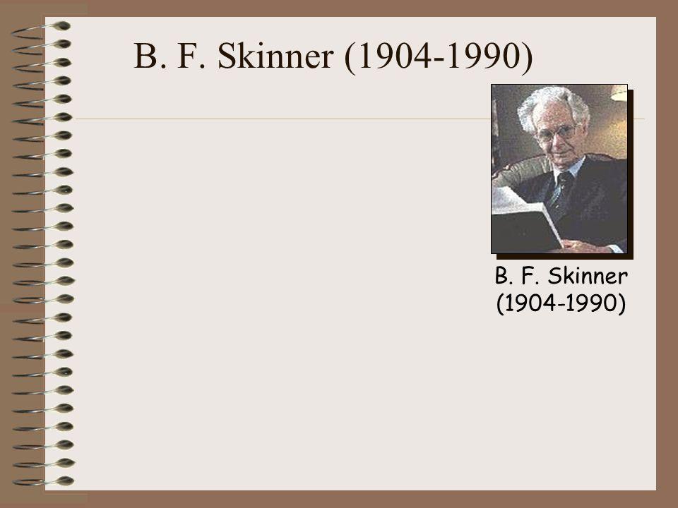 B. F. Skinner (1904-1990) B. F. Skinner (1904-1990)