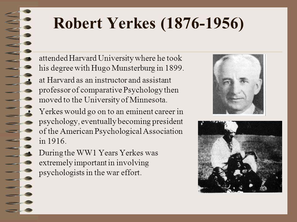 Robert Yerkes (1876-1956) attended Harvard University where he took his degree with Hugo Munsterburg in 1899.