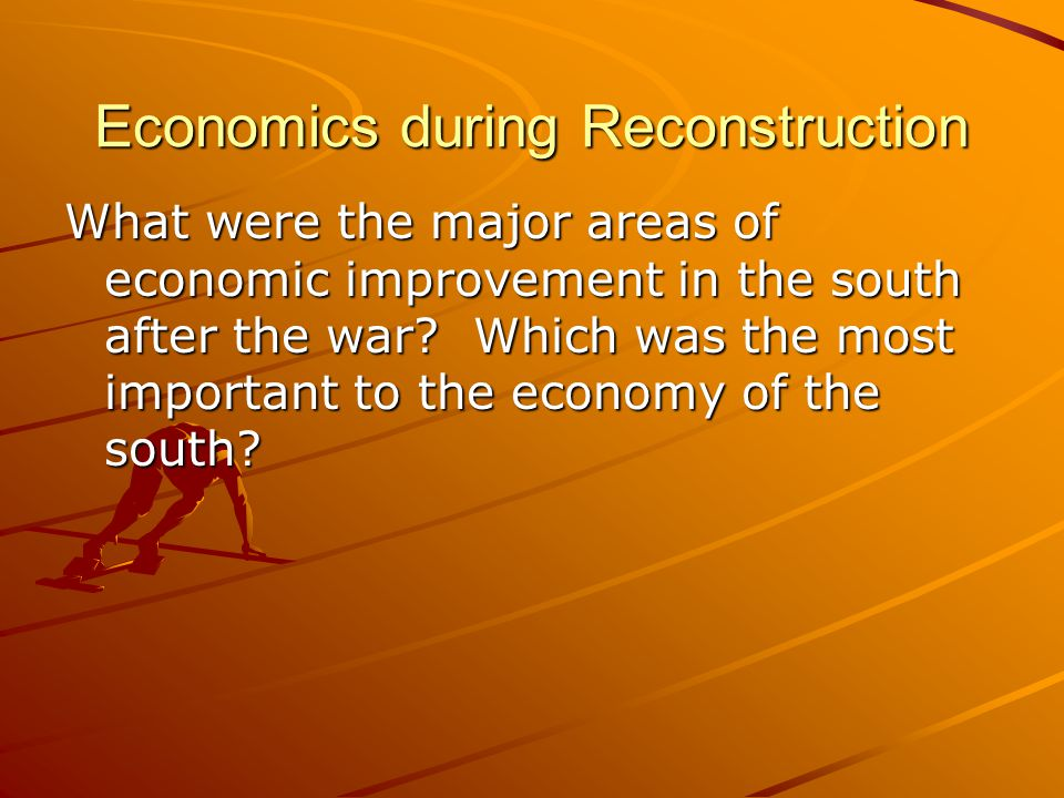 Economics during Reconstruction What were the major areas of economic improvement in the south after the war.