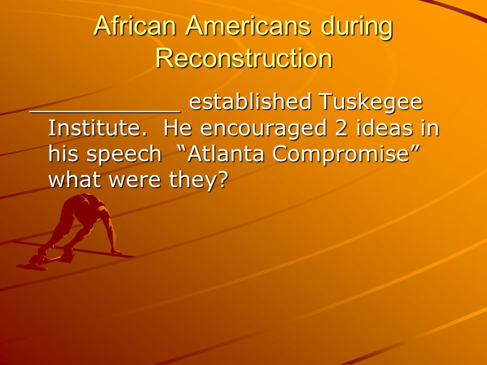 African Americans during Reconstruction ___________ established Tuskegee Institute.