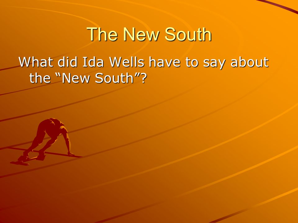 The New South What did Ida Wells have to say about the New South