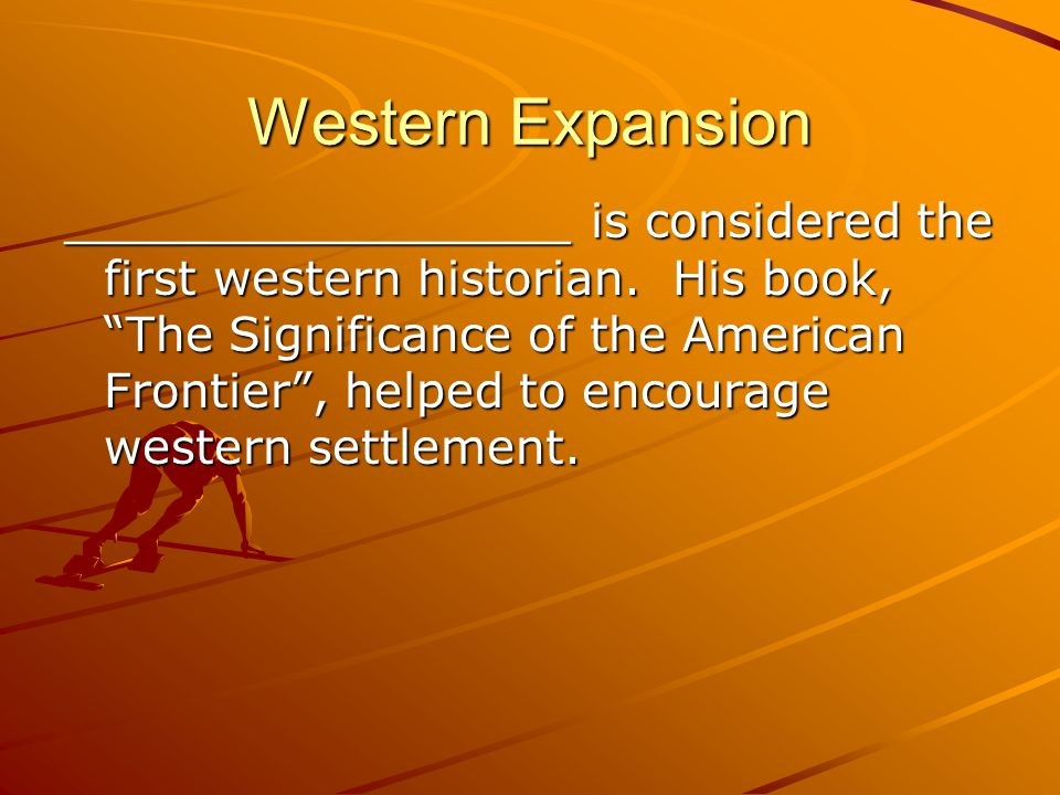 Western Expansion _________________ is considered the first western historian.