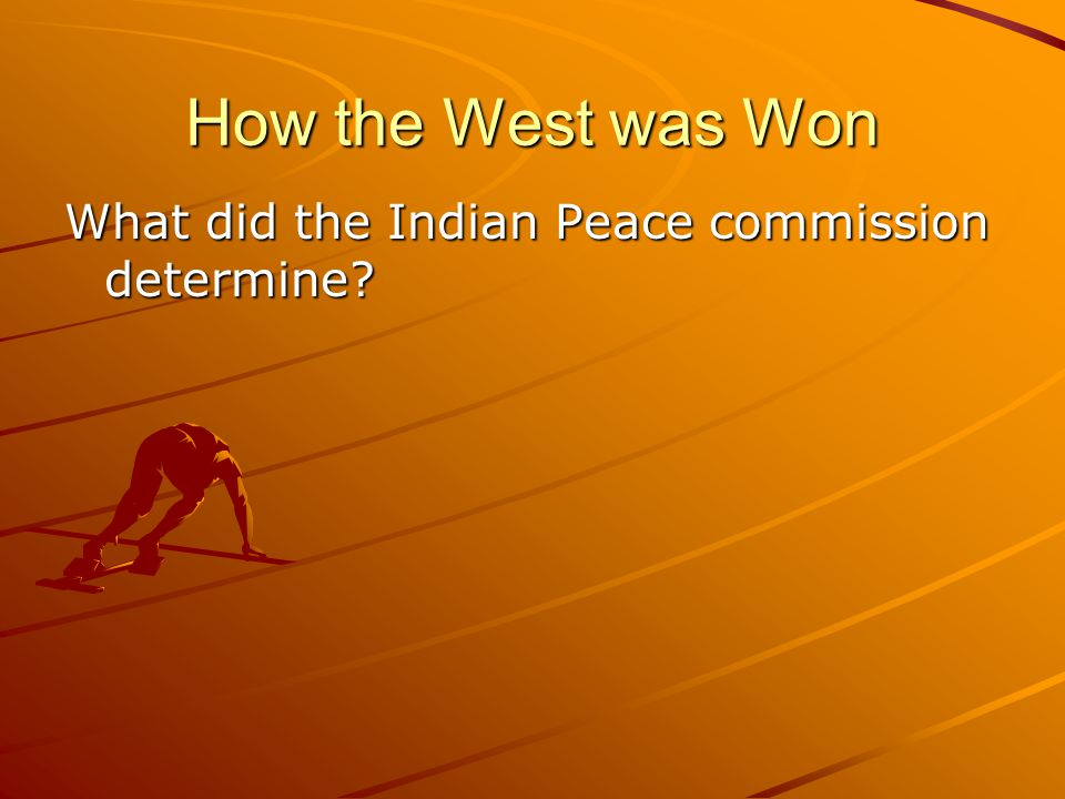 How the West was Won What did the Indian Peace commission determine