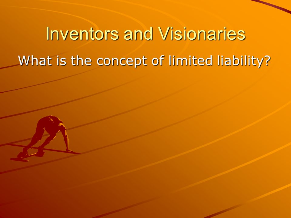 Inventors and Visionaries What is the concept of limited liability
