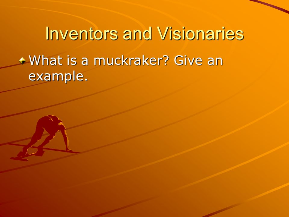 Inventors and Visionaries What is a muckraker Give an example.