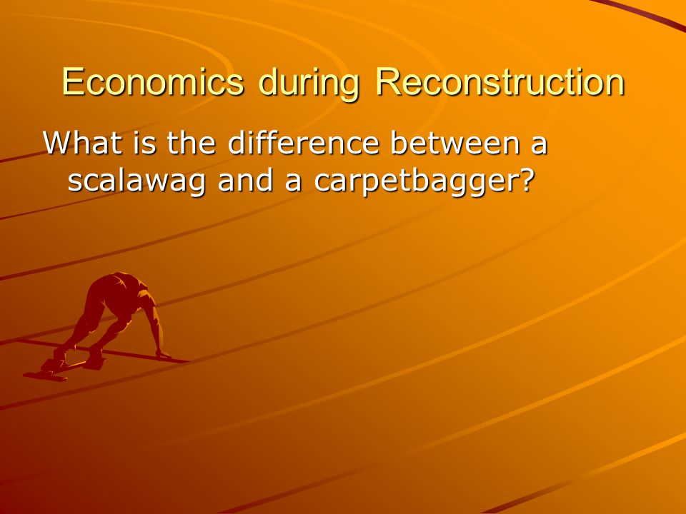 Economics during Reconstruction What is the difference between a scalawag and a carpetbagger