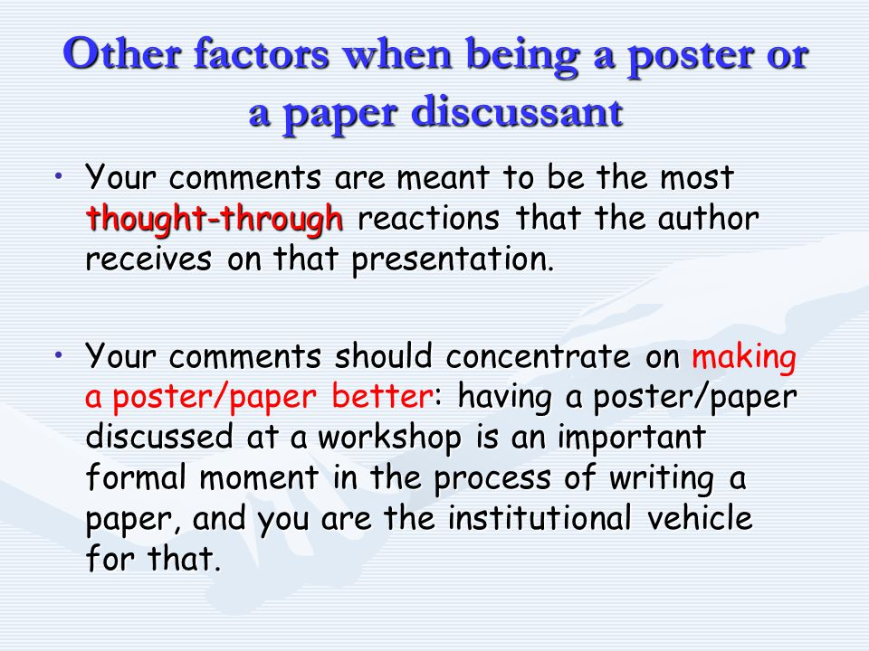 Other factors when being a poster or a paper discussant Your comments are meant to be the most thought-through reactions that the author receives on that presentation.Your comments are meant to be the most thought-through reactions that the author receives on that presentation.