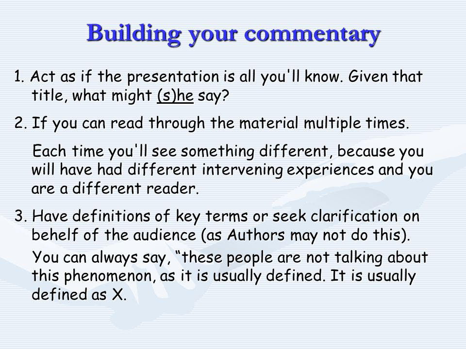 Building your commentary 1. Act as if the presentation is all you ll know.