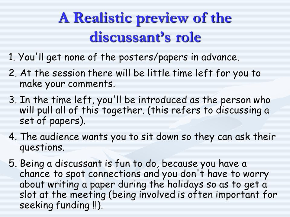 A Realistic preview of the discussant's role 1. You ll get none of the posters/papers in advance.