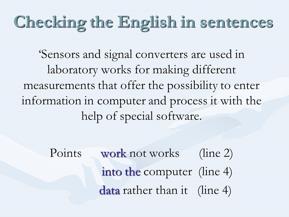 Checking the English in sentences 'Sensors and signal converters are used in laboratory works for making different measurements that offer the possibility to enter information in computer and process it with the help of special software.