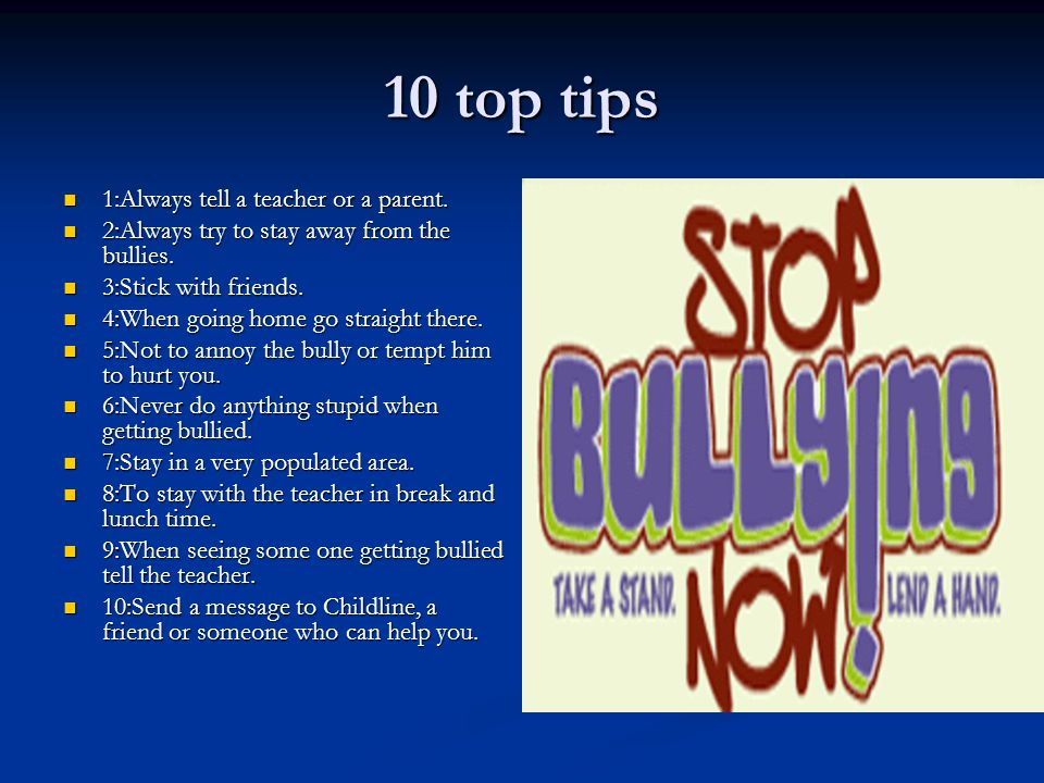 10 top tips 1:Always tell a teacher or a parent. 1:Always tell a teacher or a parent.