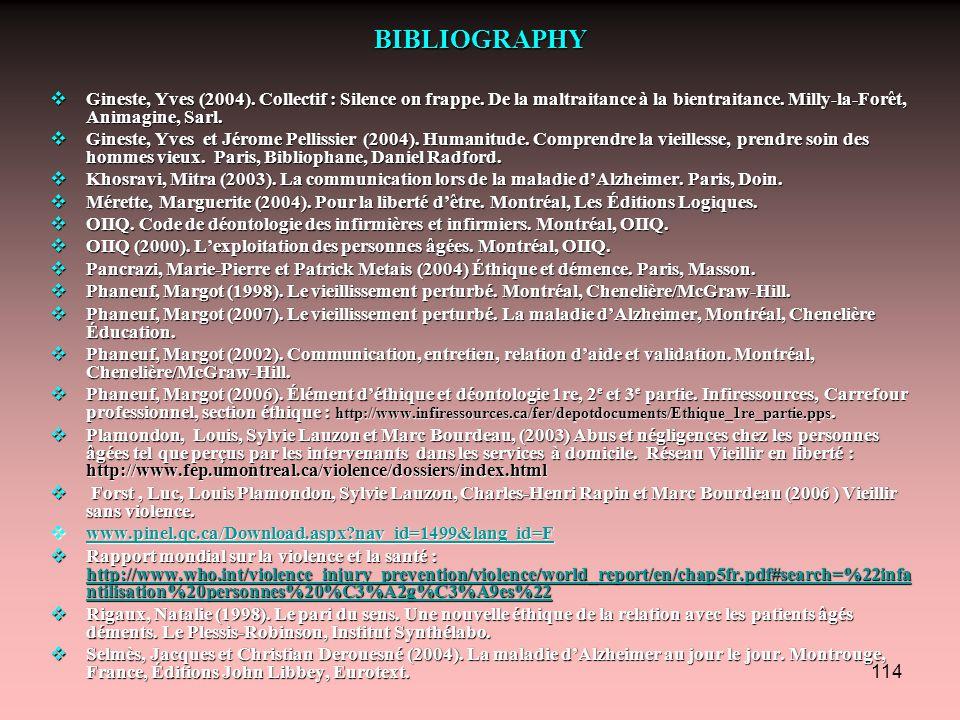 114 BIBLIOGRAPHY  Gineste, Yves (2004). Collectif : Silence on frappe. De la maltraitance à la bientraitance. Milly-la-Forêt, Animagine, Sarl.  Gine