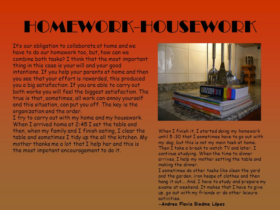 HOMEWORK-HOUSEWORK It's our obligation to collaborate at home and we have to do our homework too, but, how can we combine both tasks.