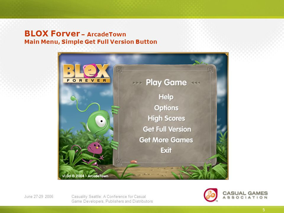June 27-29 2006Casuality Seattle: A Conference for Casual Game Developers, Publishers and Distributors 5 BLOX Forver – ArcadeTown Main Menu, Simple Get Full Version Button