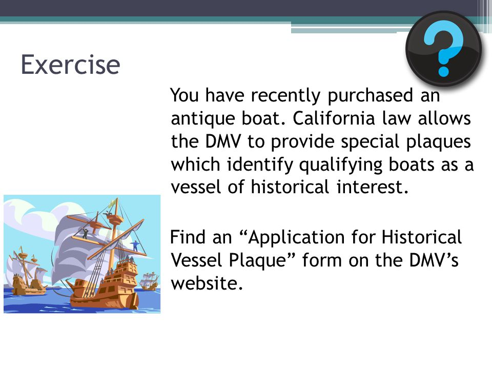 Exercise You have recently purchased an antique boat.