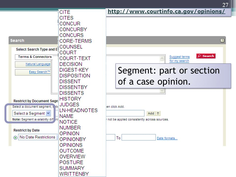 27 http://www.courtinfo.ca.gov/opinions/ Segment: part or section of a case opinion.