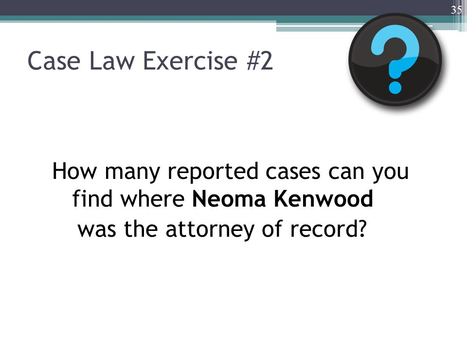 Case Law Exercise #2 How many reported cases can you find where Neoma Kenwood was the attorney of record.