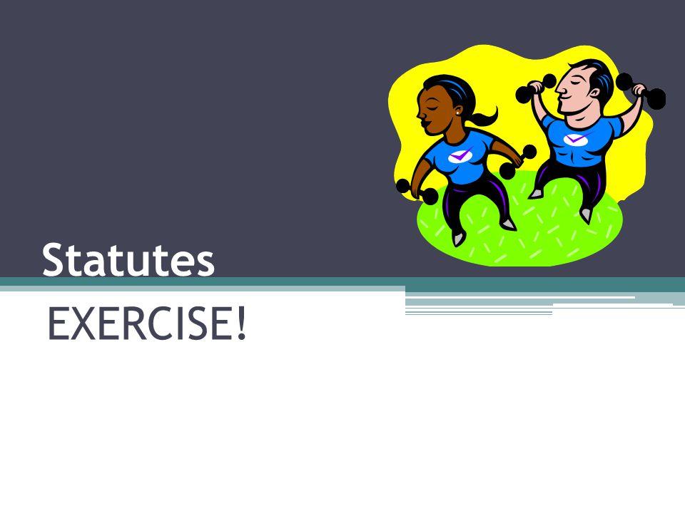 Statutes EXERCISE!