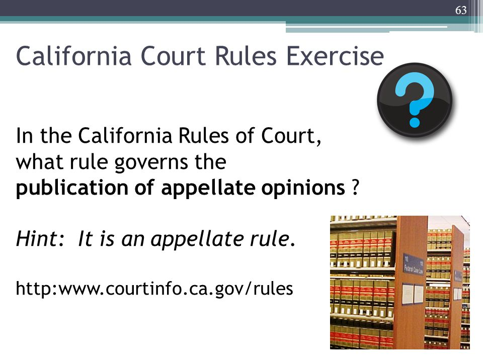 California Court Rules Exercise 63 In the California Rules of Court, what rule governs the publication of appellate opinions .
